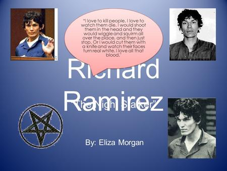 "Richard Ramirez ""The Night Stalker"" By: Eliza Morgan"