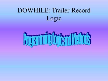 DOWHILE: Trailer Record Logic. Objectives Distinguish between header record logic and trailer record logic. Design programs using trailer record logic.