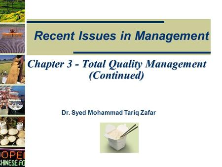 Recent Issues in Management Dr. Syed Mohammad Tariq Zafar Chapter 3 - Total Quality Management (Continued)