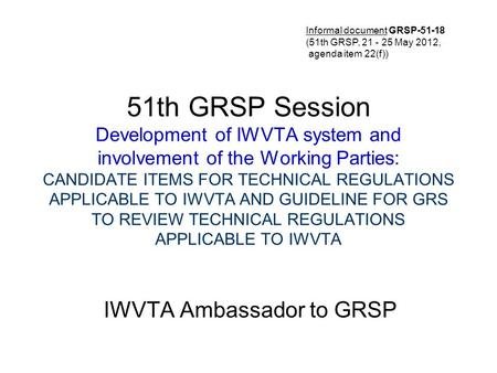 51th GRSP Session Development of IWVTA system and involvement of the Working Parties: CANDIDATE ITEMS FOR TECHNICAL REGULATIONS APPLICABLE TO IWVTA AND.