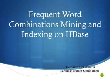  Frequent Word Combinations Mining and Indexing on HBase Hemanth Gokavarapu Santhosh Kumar Saminathan.
