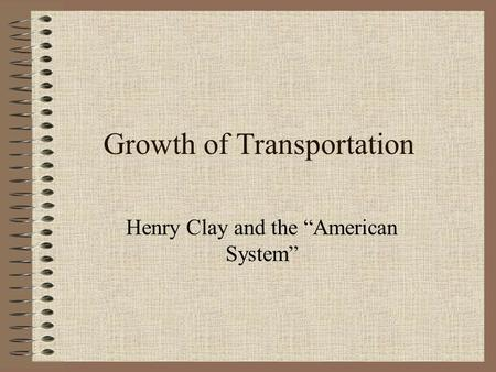 "Growth of Transportation Henry Clay and the ""American System"""