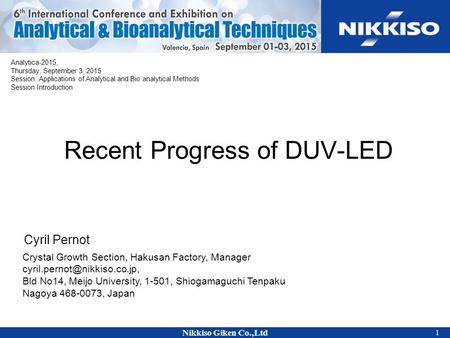 1 Nikkiso Giken Co.,Ltd 1 Recent Progress of DUV-LED Cyril Pernot Crystal Growth Section, Hakusan Factory, Manager Bld No14,