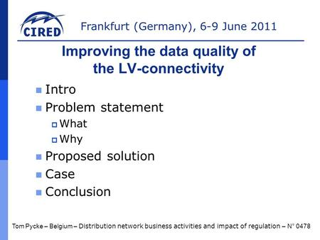 Frankfurt (Germany), 6-9 June 2011 Improving the data quality of the LV-connectivity Intro Problem statement  What  Why Proposed solution Case Conclusion.