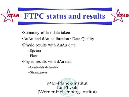 FTPC status and results Summary of last data taken AuAu and dAu calibration : Data Quality Physic results with AuAu data –Spectra –Flow Physic results.