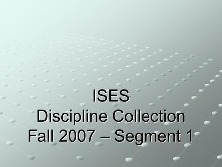 ISES Discipline Collection Fall 2007 – Segment 1.