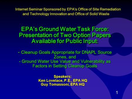 1 EPA's Ground Water Task Force: Presentation of Two Option Papers Available for Public Input : EPA's Ground Water Task Force: Presentation of Two Option.
