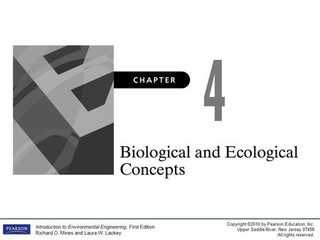 Copyright ©2010 by Pearson Education, Inc. Upper Saddle River, New Jersey 07458 All rights reserved. Introduction to Environmental Engineering, First Edition.