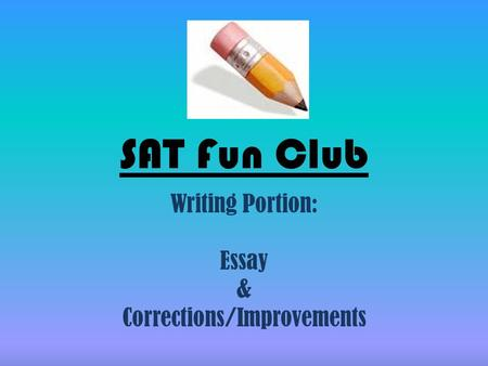 SAT Fun Club Writing Portion: Essay & Corrections/Improvements.