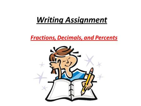 Writing Assignment Fractions, Decimals, and Percents.