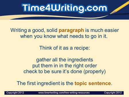 Writing a good, solid paragraph is much easier when you know what needs to go in it. Think of it as a recipe: gather all the ingredients put them in in.