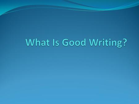 Brainstorm Write a list of as many characteristics of GOOD WRITING as you can on the left side of your folded paper.