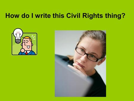 How do I write this Civil Rights thing?. Introduction The Civil Rights movement was… There were many events that helped to… Three (or four) important.