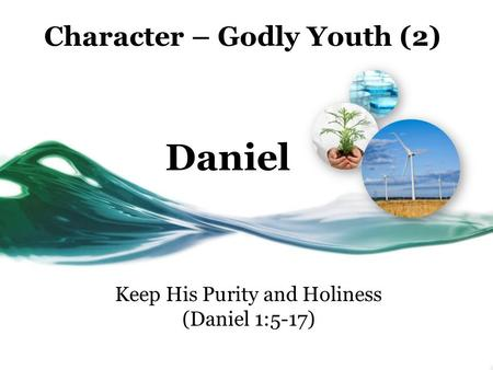 Character – Godly Youth (2) Daniel Keep His Purity and Holiness (Daniel 1:5-17)