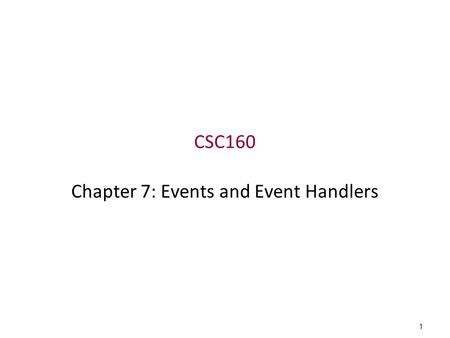 1 CSC160 Chapter 7: Events and Event Handlers. 2 Outline Event and event handlers onClick event handler onMouseOver event handler onMouseOut event handler.