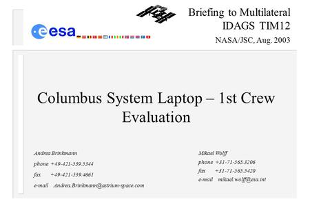 ESA/ M. Wolff EADS-ST/A. Brinkmann Briefing to IDAGS TIM12: 1 st Columbus Laptop Eval Page 1 Briefing to Multilateral IDAGS TIM12 NASA/JSC, Aug. 2003 Mikael.