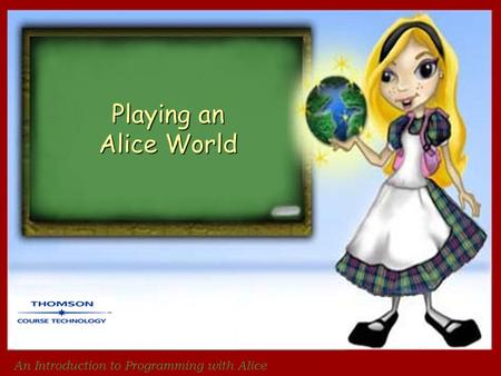 An Introduction to Programming with Alice Playing an Alice World.