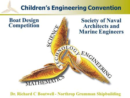 Boat Design Competition Society of Naval Architects and Marine Engineers Dr. Richard C Boutwell - Northrop Grumman Shipbuilding Children's Engineering.