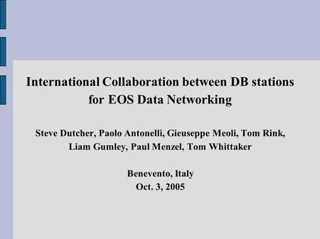 International Collaboration between DB stations for EOS Data Networking Steve Dutcher, Paolo Antonelli, Gieuseppe Meoli, Tom Rink, Liam Gumley, Paul Menzel,