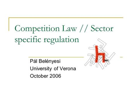 Competition Law // Sector specific regulation Pál Belényesi University of Verona October 2006.