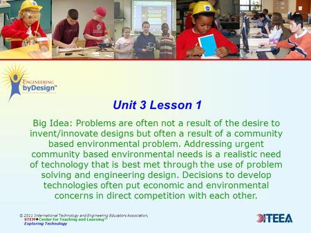 © 2011 International Technology and Engineering Educators Association, STEM  Center for Teaching and Learning™ Exploring Technology Unit 3 Lesson 1 Big.