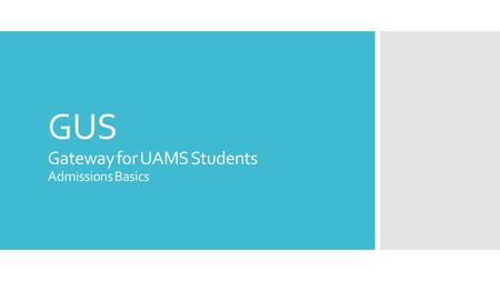GUS Gateway for UAMS Students Admissions Basics