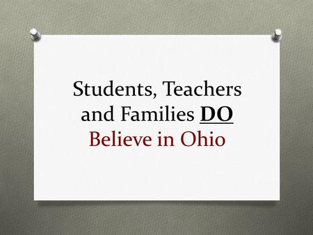 Students, Teachers and Families DO Believe in Ohio.