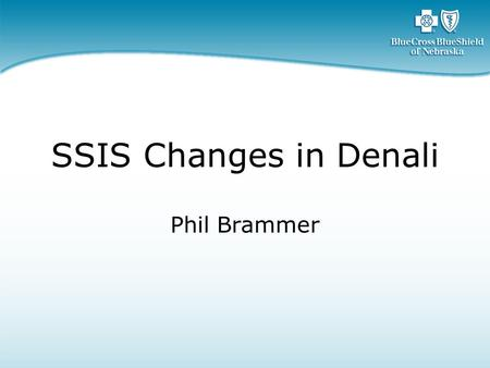 SSIS Changes in Denali Phil Brammer. Over 10 years' experience in database technologies, data warehousing, ETL, on-call… Started on Red Brick Data Warehouse.