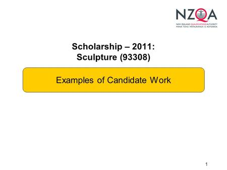 1 Scholarship – 2011: Sculpture (93308) Examples of Candidate Work.