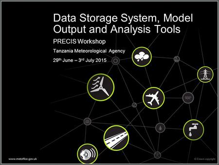 Data Storage System, Model Output and Analysis Tools PRECIS Workshop Tanzania Meteorological Agency 29 th June – 3 rd July 2015.