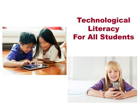"Technological Literacy For All Students. Technology Shapes Our Lives We are all doing things we never imagined We are absolutely ""hooked"" on technology."