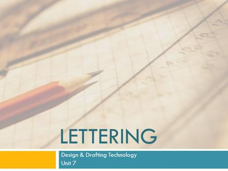 LETTERING Design & Drafting Technology Unit 7. Single-Stroke Gothic  Most common font used in drafting.