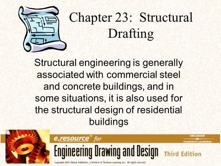 Chapter 23: Structural Drafting Structural engineering is generally associated with commercial steel and concrete buildings, and in some situations, it.