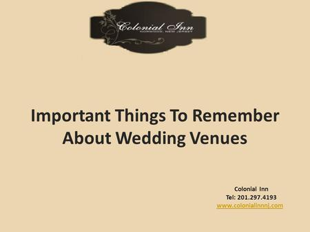 Colonial Inn Tel: 201.297.4193 www.colonialinnnj.com Important Things To Remember About Wedding Venues.