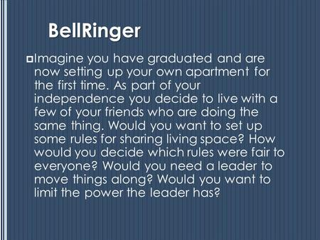 BellRinger  Imagine you have graduated and are now setting up your own apartment for the first time. As part of your independence you decide to live with.