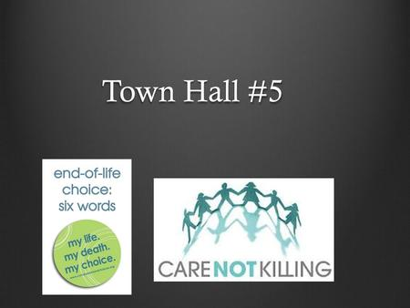 Town Hall #5. The story 29 years old, Brittany Maynard was told she had terminal cancer and was given a prognosis of 6 months left to live, during which.