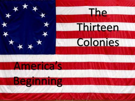 The Thirteen Colonies America's Beginning. Who were the First People in America? One may think that Christopher Columbus was the person in America, but.