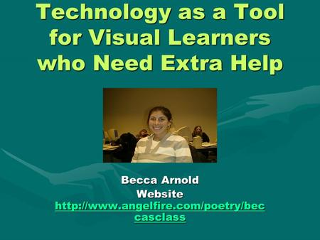 Technology as a Tool for Visual Learners who Need Extra Help Becca Arnold Website  casclass