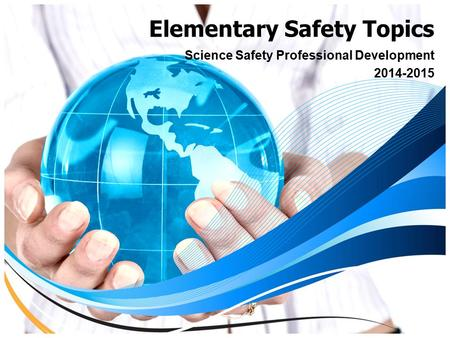 Elementary Safety Topics Science Safety Professional Development 2014-2015.