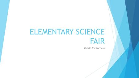 ELEMENTARY SCIENCE FAIR Guide for success. Types of Science projects  A model, display or collection  Shows how something works in the real world, but.