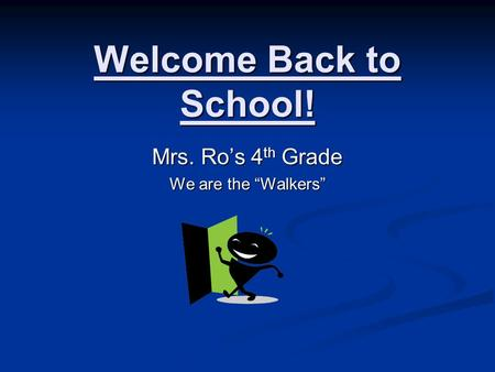 "Welcome Back to School! Mrs. Ro's 4 th Grade We are the ""Walkers"""