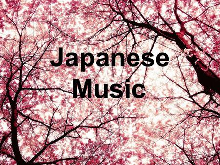 Japanese Music. What do We Know? What do all musical instruments have in common? –Think about: How they make sound How and with what they are made How.