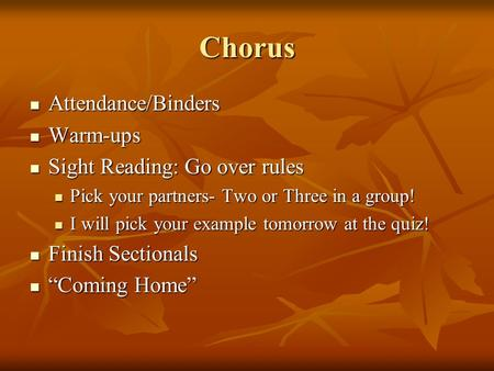Chorus Attendance/Binders Attendance/Binders Warm-ups Warm-ups Sight Reading: Go over rules Sight Reading: Go over rules Pick your partners- Two or Three.