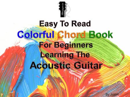 By Justin Beene. Learning the string names Learning the A chord Learning the B chord Learning the C chord Learning the D chord Learning the E chord Learning.
