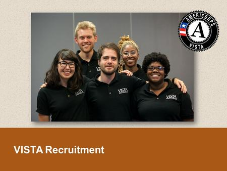 VISTA Recruitment. By the end of this session, you will be able to:  Articulate what makes an effective VISTA recruitment strategy  Locate your place.