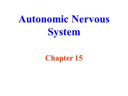 Autonomic Nervous System Chapter 15. Autonomic Nervous System.