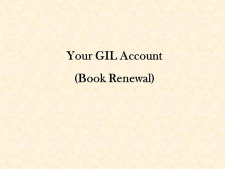 "Your GIL Account (Book Renewal). Start from the GIL library catalog at https://gil.darton.edu OR If you are already in GIL you may choose the link ""My."