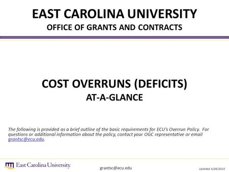 EAST CAROLINA UNIVERSITY OFFICE OF GRANTS AND CONTRACTS Updated 4/26/2010 COST OVERRUNS (DEFICITS) AT-A-GLANCE The following is provided.