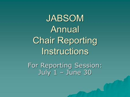 JABSOM Annual Chair Reporting Instructions For Reporting Session: July 1 – June 30.