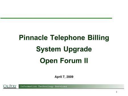 1 Pinnacle Telephone Billing System Upgrade Open Forum II April 7, 2009.